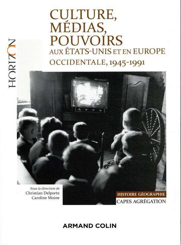 Culture, medias, pouvoirs aux etats-unis et en europe occidentale, 1945-1991 - capes-agreg hist/geog