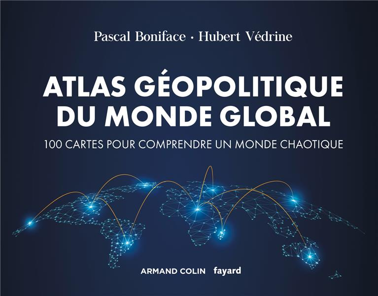 Atlas geopolitique du monde global - 4e ed. - 100 cartes pour comprendre un monde chaotique