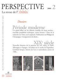 PERSPECTIVE. LA REVUE DE L'INHA, 2008-2. PERIODE MODERNE / XIXE SIECL E