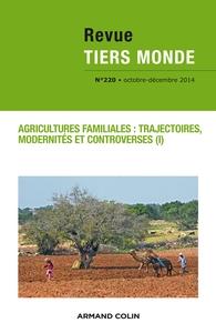 REVUE TIERS MONDE N  220 (4/2014) AGRICULTURES FAMILIALES : TRAJECTOIRES, MODERNITES ET CONTROVERSES