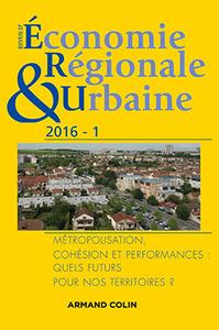 REVUE D'ECONOMIE REGIONALE ET URBAINE N  1/2016 METROPOLISATION, COHESION ET PERFORMANCES: QUELS FUT