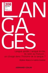 LANGAGES N  208 (4/2017) LANGUE PARLEE / LANGUE ECRITE, DU LATIN AU FRANCAIS : UN CLIVAGE DANS L'HIS