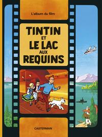 TINTIN ET LE LAC AUX REQUINS - L'ALBUM DU FILM