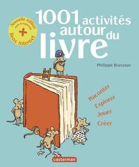 1001 ACTIVITES AUTOUR DU LIVRE - RACONTER, EXPLORER, JOUER, CREER