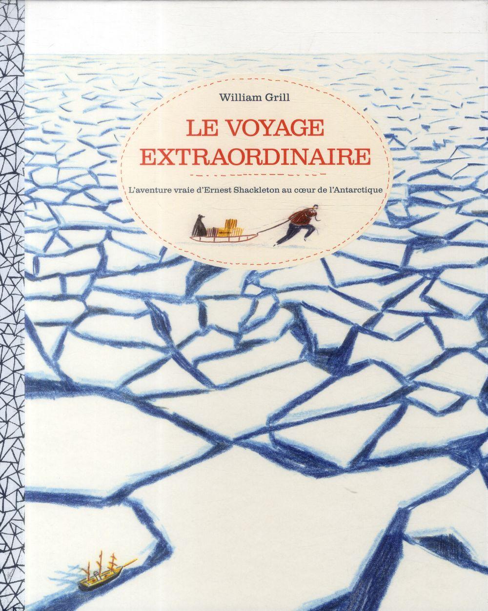 Le voyage extraordinaire - l'aventure vraie d'ernest shackleton au coeur de l'antarctique