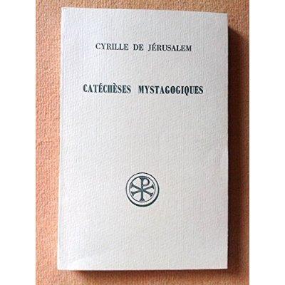 CATECHESES MYSTAGOGIQUES INTRODUCTION  TEXTE CRITIQUE ET NOTES