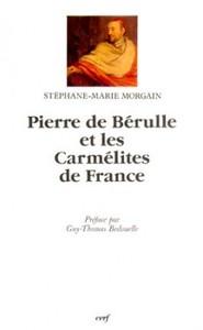 PIERRE DE BERULLE ET LES CARMELITES DE FRANCE
