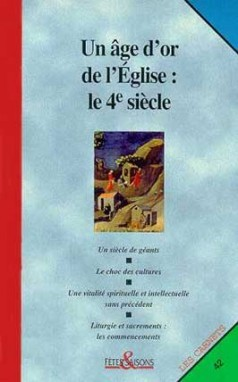 UN AGE D'OR DE L'EGLISE : LE 4E SIECLE