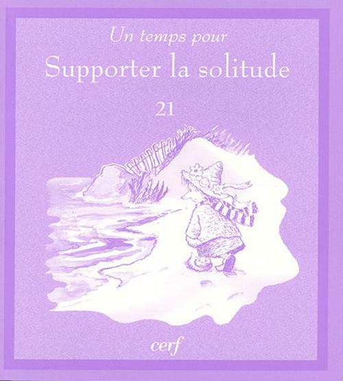 UN TEMPS POUR SUPPORTER LA SOLITUDE