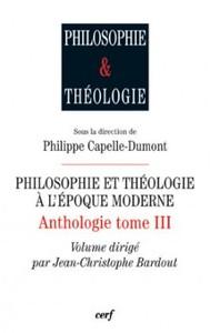 PHILOSOPHIE ET THEOLOGIE A L'EPOQUE MODERNE - ANTHOLOGIE - TOME 3 - VOL03
