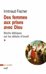 DES FEMMES AUX PRISES AVEC DIEU - RECITS BIBLIQUES SUR LES DEBUTS D'ISRAEL