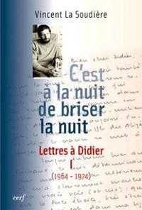C'EST A LA NUIT DE BRISER LA NUIT - LETTRES A DIDIER 1 (1964-1974)