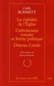 LA VISIBILITE DE L'EGLISE - CATHOLICISME ROMAIN ET FORME POLITIQUE - DONOSO CORTES