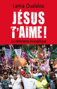 JESUS T'AIME ! LA DEFERLANTE EVANGELIQUE