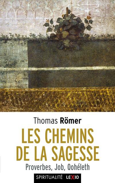 LES CHEMINS DE LA SAGESSE - PROVERBES, JOB, QOHELETH