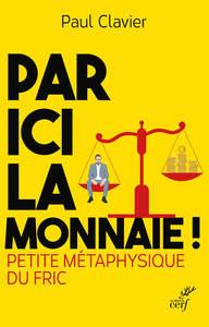 PAR ICI LA MONNAIE ! - PETITE METAPHYSIQUE DU FRIC
