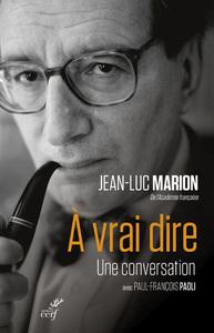 A VRAI DIRE - UNE CONVERSATION AVEC PAUL-FRANCOIS PAOLI