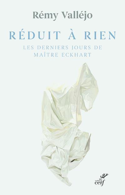 REDUIT A RIEN - LES DERNIERS JOURS DE MAITRE ECKHART