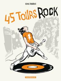 QUARANTE CINQ TOURS DU ROCK - T01 - 45 TOURS ROCK - TOME 0 - 45 TOURS ROCK