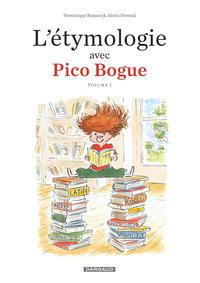 L'ETYMOLOGIE AVEC PICO BOGUE - TOME 1 - L'ETYMOLOGIE AVEC PICO BOGUE - TOME 1