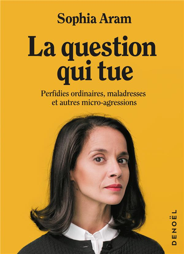 La question qui tue - perfidies ordinaires, maladresses et autres micro-agressions