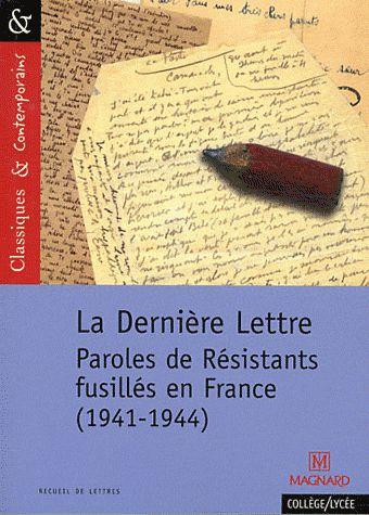 N 125 LA DERNIERE LETTRE - PAROLES DE RESISTANTS FUSILLES EN FRANCE (41-44)