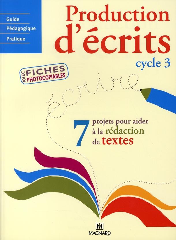PRODUCTION D'ECRITS CYCLE 3 - GUIDE PEDAGOGIQUE ET FICHES PHOTOCOPIABLES