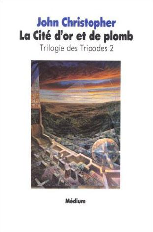 TRILOGIE TRIPODES 2 CITE D OR DE PLOMB
