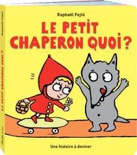 PETIT CHAPERON QUOI ? (LE)