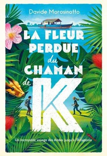 LA FLEUR PERDUE DU CHAMAN K.