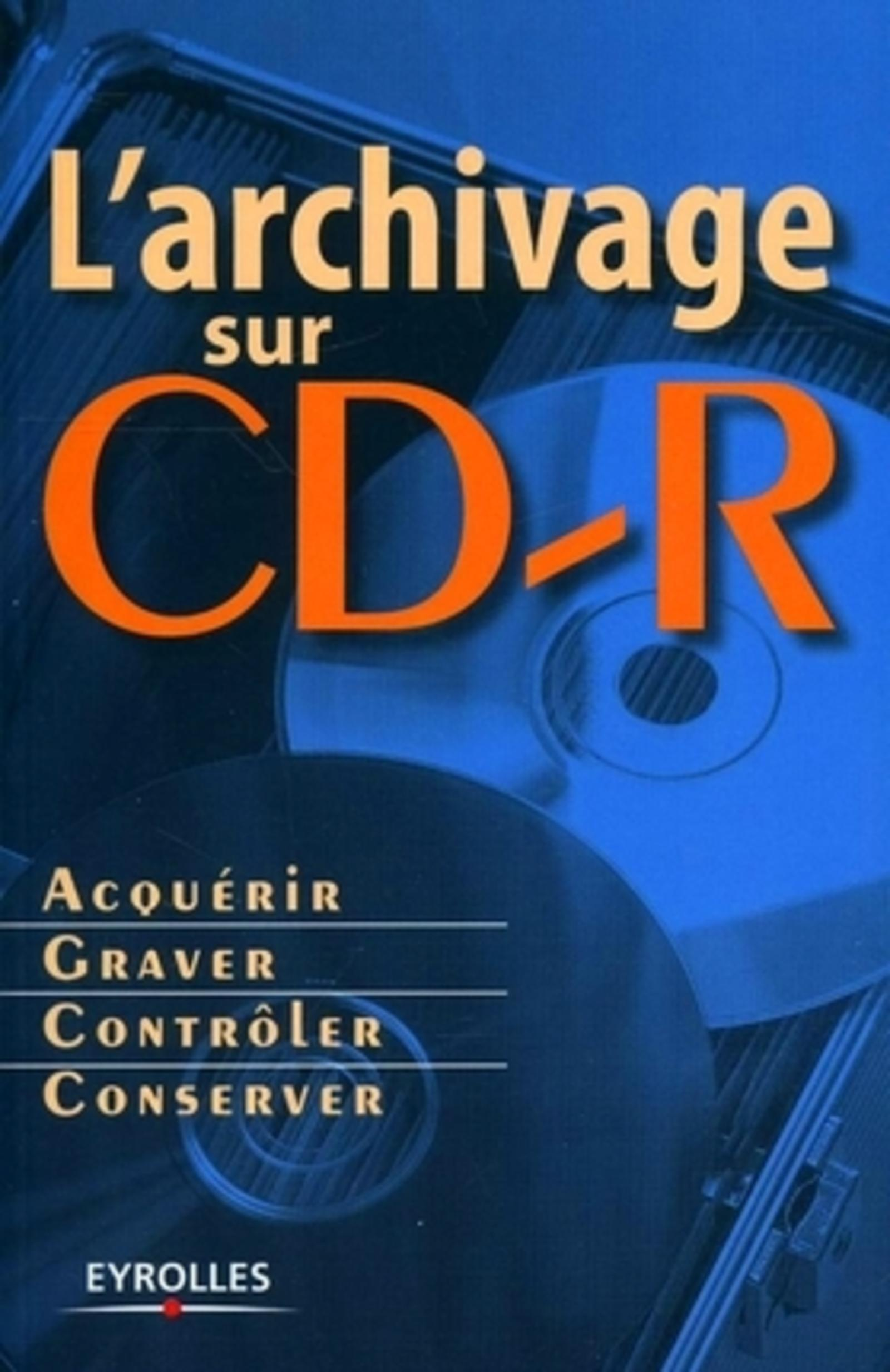 L'ARCHIVAGE SUR CD-R - ACQUERIR, GRAVER, CONTROLER, CONSERVER