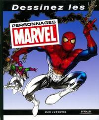 DESSINEZ LES PERSONNAGES MARVEL - LE GUIDE COMPLET POUR APPRENDRE A DESSINER SPIDER-MAN, HULK, IRON
