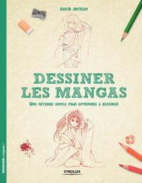 DESSINER LES MANGAS - UNE METHODE SIMPLE POUR APPRENDRE A DESSINER.