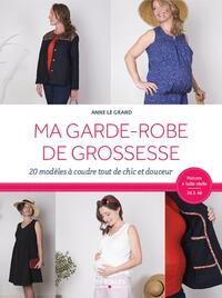 MA GARDE ROBE DE GROSSESSE - 20 MODELES A COUDRE TOUT DE CHIC ET DOUCEUR