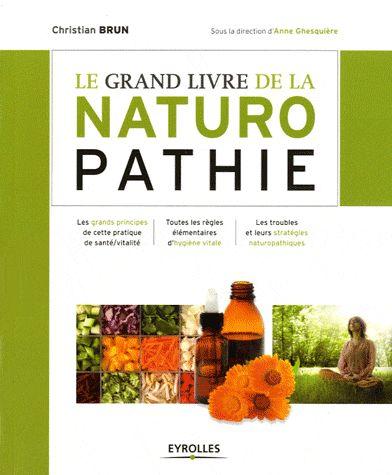 LE GRAND LIVRE DE LA NATUROPATHIE - LES GRANDS PRINCIPES DE CETTE PRATIQUE DE SANTE/VITALITE. TOUTES