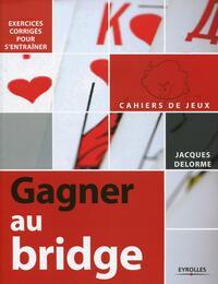 GAGNER AU BRIDGE - EXERCICES CORRIGES POUR S'ENTRAINER.