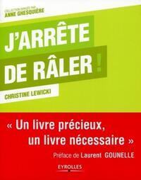 J'ARRETE DE RALER ! - UN LIVRE PRECIEUX, UN LIVRE NECESSAIRE.