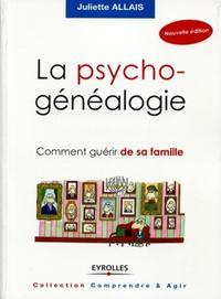 LA PSYCHOGENEALOGIE COMMENT GUERIR DE SA FAMILLE - COMMENT GUERIR DE SA FAMILLE.