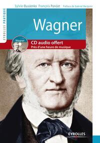 WAGNER. VIE ET OEUVRE. CD AUDIO. PRES D'UNE HEURE DE MUSIQUE - VIE ET OEUVRE. AVEC CD AUDIO. PLUS D'