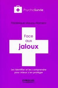 FACE AUX JALOUX - LES IDENTIFIER ET LES COMPRENDRE POUR MIEUX S'EN PROTEGER.