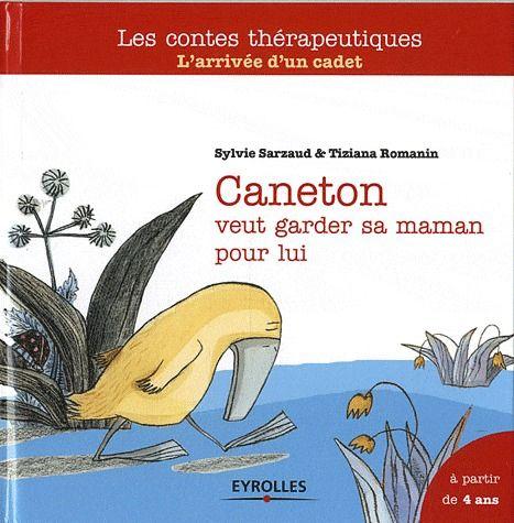 CANETON VEUT GARDER SA MAMAN POUR LUI - L'ARRIVEE D'UN CADET. A PARTIR DE 4 ANS.