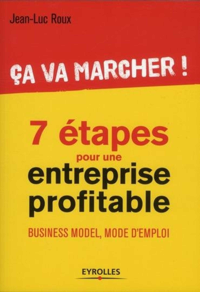 CA VA MARCHER ! - 7 ETAPES POUR ENTREPRISE PROFITABLE. BUSINESS MODEL, MODE D'EMPLOI.