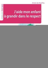 J'AIDE MON ENFANT A GRANDIR DANS LE RESPECT