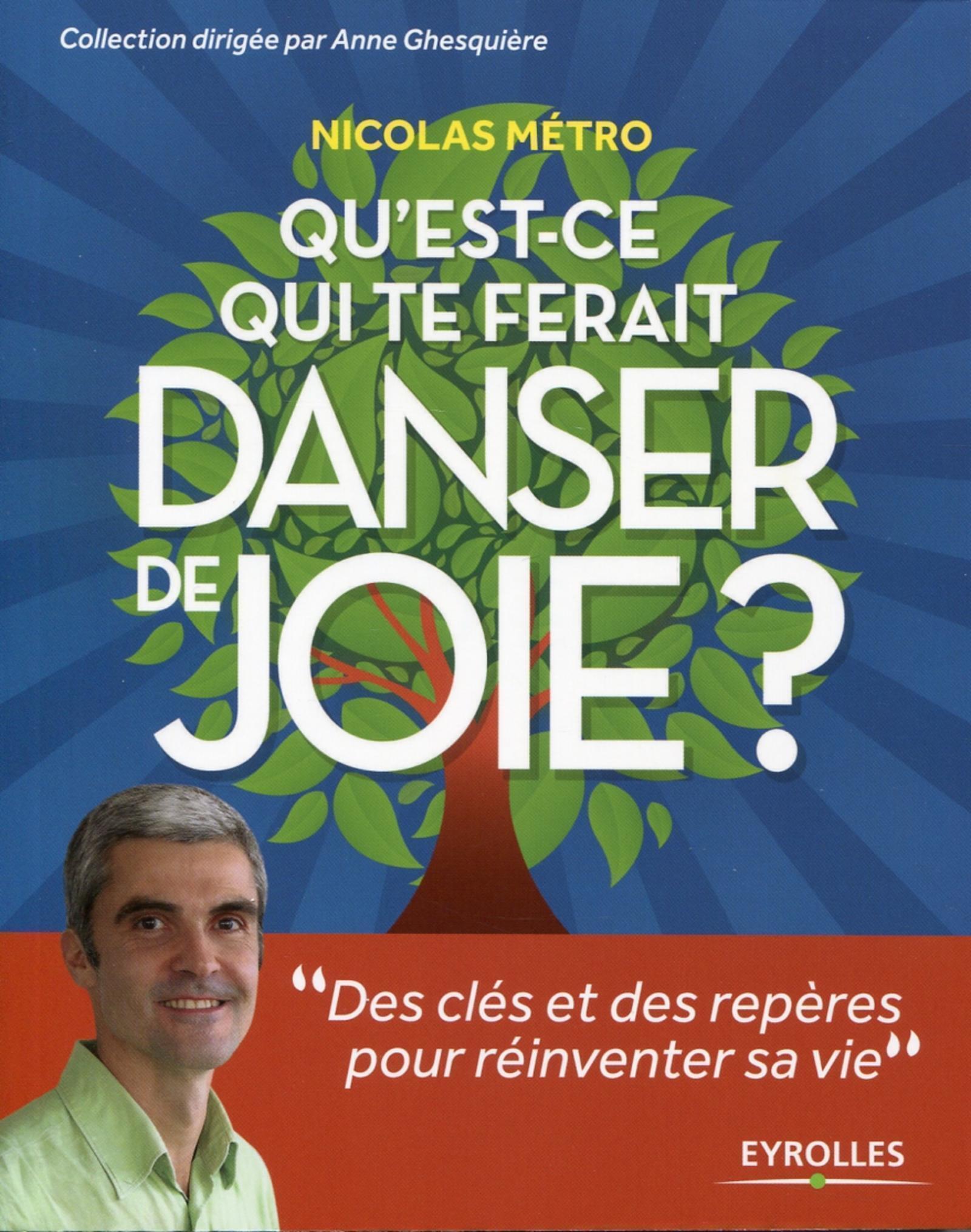 QU'EST-CE QUI TE FERAIT DANSER DE JOIE ? - DES CLES ET DES REPERES POUR REINVENTER SA VIE.