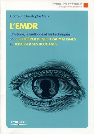 L'EMDR - L'HISTOIRE, LA METHODE ET LES TECHNIQUES POUR SE LIBERER DE SES TRAUMATISMES ET DEPASSER SE