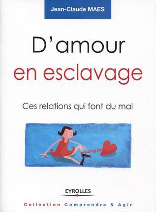 D'AMOUR EN ESCLAVAGE - CES RELATIONS QUI FONT MAL.