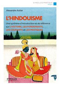L HINDOUISME - UN SYNTHESE D INTRODUCTION ET DE REFERENCE SUR L HISTOIRE, LES FONDEMENTS, LES C