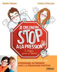 JE DIS (ENFIN) STOP A LA PRESSION ! - 5 ETAPES POUR SE LIBERER.