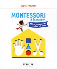 MONTESSORI A LA MAISON - 80 JEUX PEDAGOGIQUES A REALISER SOI-MEME.