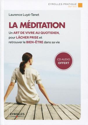 LA MEDITATION - UN ART DE VIVRE AU QUOTIDIEN, POUR LACHER PRISE ET RETROUVER LE BIEN-ETRE DANS SA VI